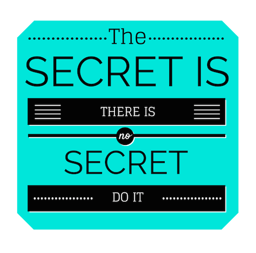 Canva Graphic The secret is. There is no secret. Do it.