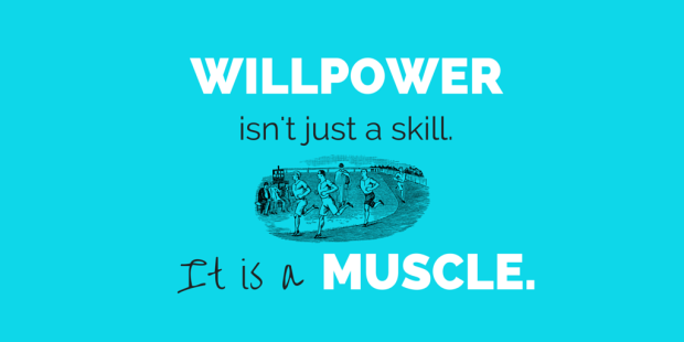 Quote: Willpower isn't just a skill. It is a muscle.